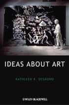 Ideas About Art ebook by Kathleen K. Desmond