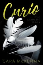 Curio - The Complete Series ebook by Cara McKenna