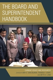 The Board and Superintendent Handbook - Current Issues and Resources ebook by Amy E. Van Deuren,Thomas F. Evert,Bette A. Lang