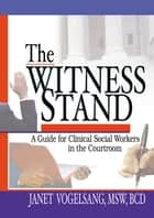 The Witness Stand - A Guide for Clinical Social Workers in the Courtroom ebook by Carlton Munson, Janet Vogelsang