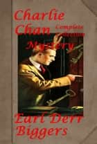 Complete Charlie Chan Mystery Thriller Anthologies of Earl Derr Biggers ebooks by Earl Derr Biggers