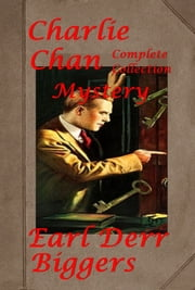 Complete Charlie Chan Mystery Thriller Anthologies of Earl Derr Biggers ebook by Earl Derr Biggers