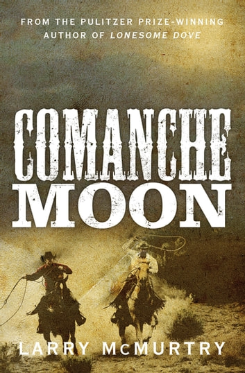 Comanche Moon: Lonesome Dove 2 ebook by Larry McMurtry