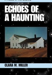 Echoes of a Haunting - A House in the Country ebook by Clara M. Miller