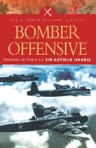 Bomber Offensive ebook by Arthur Harris