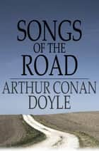 Songs of the Road ebook by Arthur Conan Doyle