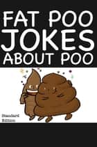 Fat Poo Jokes About Poo ebook by Peter Crumpton