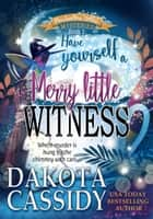 Have Yourself a Merry Little Witness: A Witchy Christmas Cozy Mystery - Marshmallow Hollow Mysteries, #2 ebook by