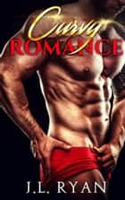 Curvy Romance ebook by J.L. Ryan