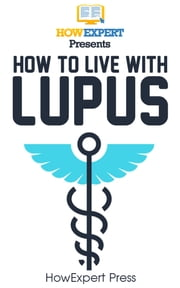 How To Live With Lupus ebook by HowExpert