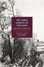 The Three Christs of Ypsilanti ebook by Milton Rokeach,Rick Moody