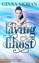 Living Ghost (Going Ghostly Book 1) ebook by Ginna Moran