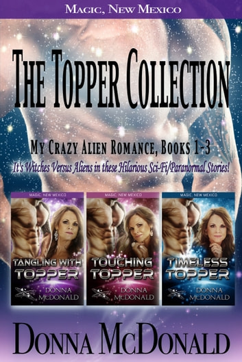 The Topper Collection: Worlds of Magic, New Mexico - My Crazy Alien Romance, Books 1-3 ebook by Donna McDonald