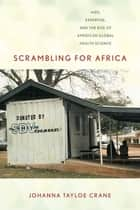 Scrambling for Africa - AIDS, Expertise, and the Rise of American Global Health Science ebook by Johanna Tayloe Crane
