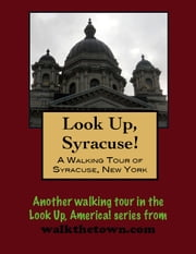 A Walking Tour of Syracuse, New York ebook by Doug Gelbert