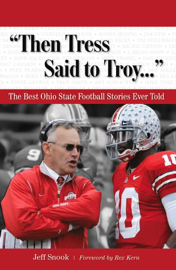 """Then Tress Said to Troy. . ."" - The Best Ohio State Football Stories Ever Told ebook by Jeff Snook"