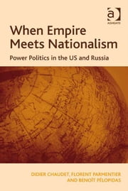 When Empire Meets Nationalism - Power Politics in the US and Russia ebook by Florent Parmentier,Mr Didier Chaudet,Mr Benoît Pélopidas