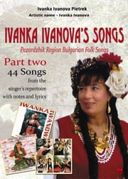 Ivanka Ivanova's Songs - part two - Pazardzhik Region Bulgarian Folk Songs ebook by Ivanka Ivanova Pietrek