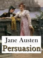 Persuasion: A Romance Classic Novel of All Time (Illustrated) ebook by Jane Austen