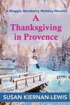 A Thanksgiving in Provence - A Maggie Newberry Holiday Novella ebook by Susan Kiernan-Lewis