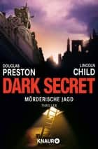 Dark Secret - Mörderische Jagd ebook by Douglas Preston, Lincoln Child, Michael Benthack