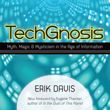 TechGnosis - Myth, Magic, and Mysticism in the Age of Information audiobook by Erik Davis