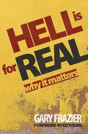 Hell is for Real - Why Does it Matter? ebook by Gary Frazier