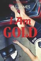I Am Gold: A Harpur & Iles Mystery (Vol. Book 27) (Harpur & Iles Mysteries) ebook by Bill James