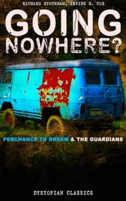 GOING NOWHERE? – Perchance to Dream & The Guardians (Dystopian Classics) - Science Fiction Novellas ebook by Richard Stockham, Irving E. Cox