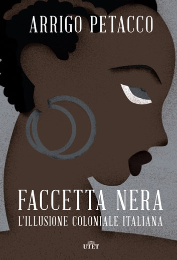 Faccetta nera - L'illusione coloniale italiana ebook by Arrigo Petacco
