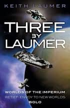 Three By Laumer - Worlds of the Imperium, Retief: Envoy to New Worlds, Bolo ebook by