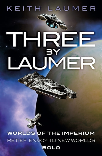 Three By Laumer - Worlds of the Imperium, Retief: Envoy to New Worlds, Bolo ebook by Keith Laumer