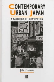 Contemporary Urban Japan - A Sociology of Consumption ebook by John Clammer