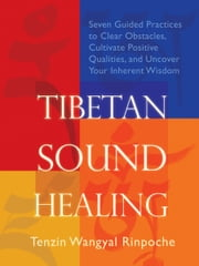 Tibetan Sound Healing - Guided Practices to Activate the Power of Sacred Sound ebook by Tenzin Wangyal-Rinpoche