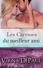 Les Caresses du meilleur ami ebook by Virna DePaul
