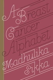 A Breast Cancer Alphabet ebook by Madhulika Sikka