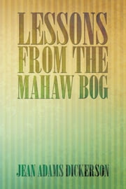 Lessons from the Mahaw Bog ebook by Jean Adams Dickerson