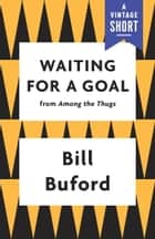 Waiting for a Goal ebook by Bill Buford