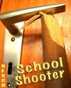 School-Shooter - Thriller ebook by Thorsten Nesch