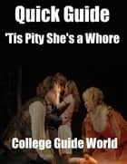 Quick Guide: 'Tis Pity She's a Whore ebook by College Guide World