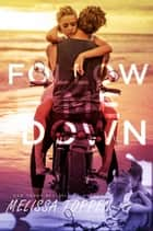 Follow Me Down ebook by Melissa Toppen