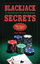 Blackjack Secrets ebook by Jay Moore