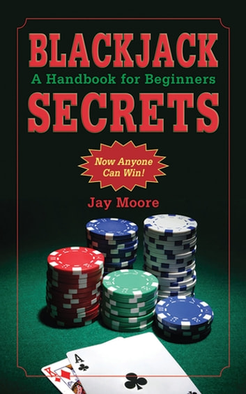 Blackjack Secrets - A Handbook for Beginners ebook by Jay Moore
