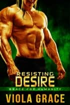 Resisting Desire ebook by Viola Grace