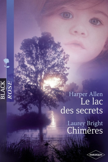 Le lac des secrets - Chimères (Harlequin Black Rose) ebook by Harper Allen,Laurey Bright
