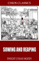 Sowing and Reaping ebook by D.L. Moody