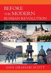 Before the Modern Russian Revolution - A Memoir About Traveling in the U.S.S.R. in a Time of Transformation ebook by Gini Scott