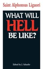 What Will Hell Be Like? ebook by Alphonsus St. Liguori