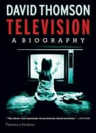 Television: A Biography ebook by David Thomson