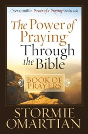 The Power of Praying® Through the Bible Book of Prayers ebook by Stormie Omartian